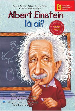 albert einstein là ai là một trong những quyển sách hay về nhà bác học vĩ đại của nhân loại nên đọc