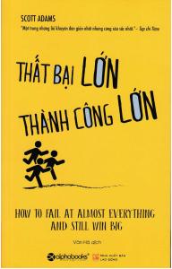 """bìa cuốn sách """"thất bại lớn thành công lớn """" của tác giả Scott Adams"""